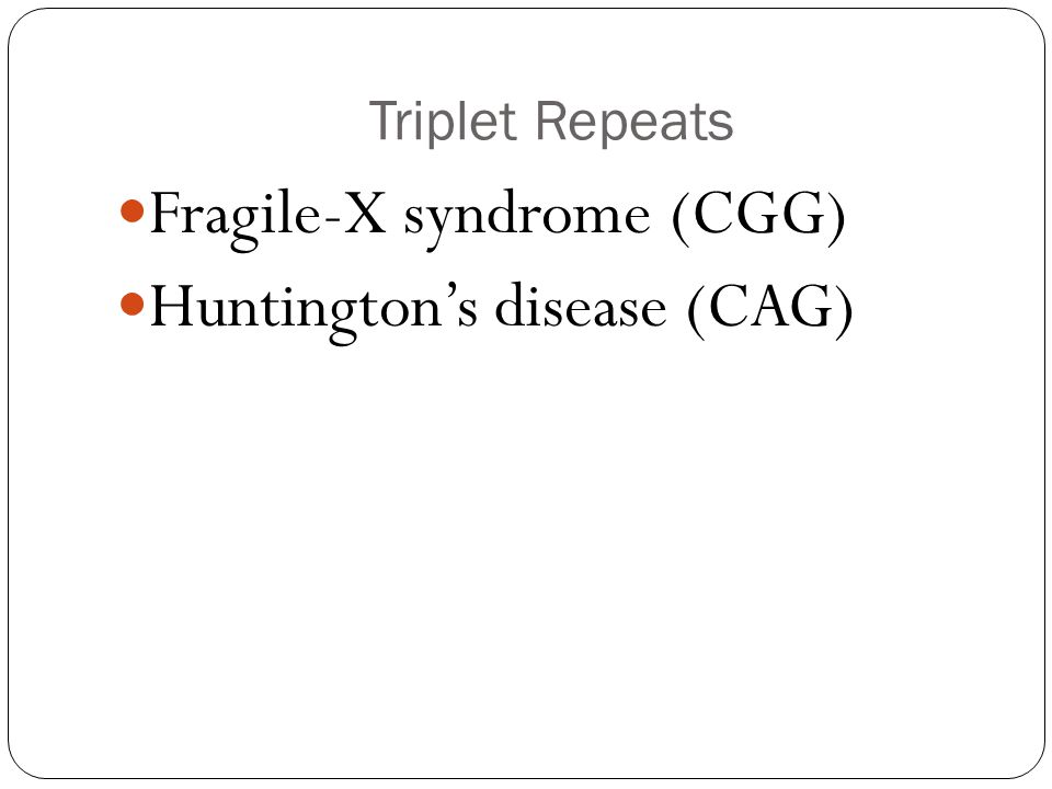 Fragile-X syndrome (CGG) Huntington's disease (CAG)