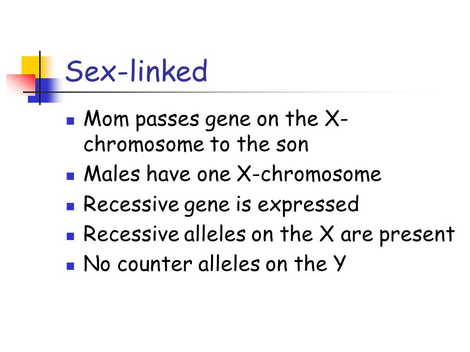Sex-linked Mom passes gene on the X-chromosome to the son
