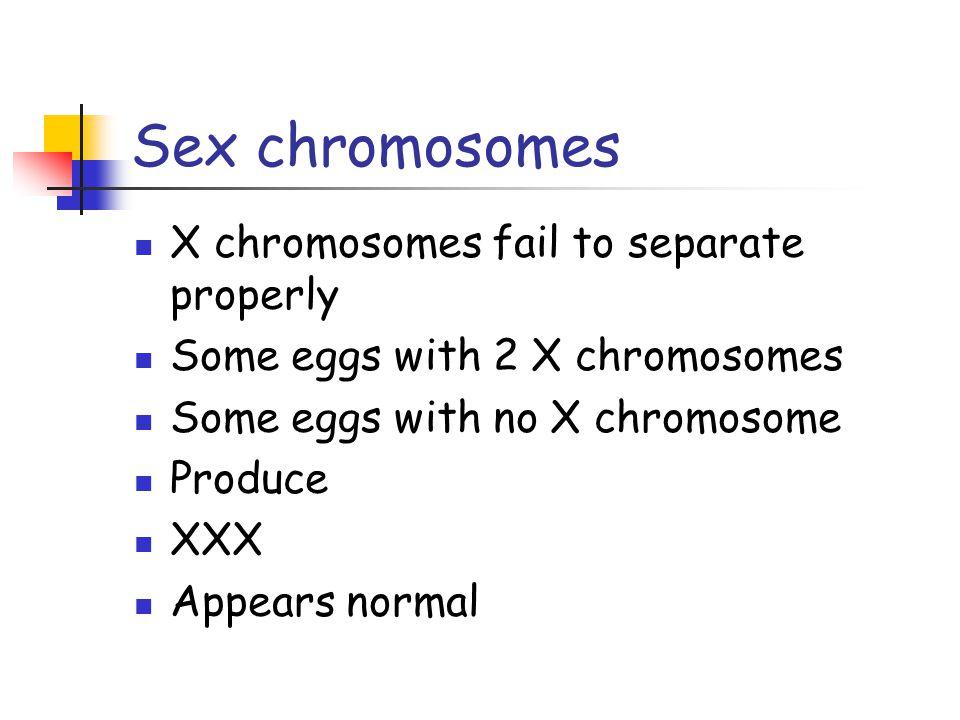 Sex chromosomes X chromosomes fail to separate properly