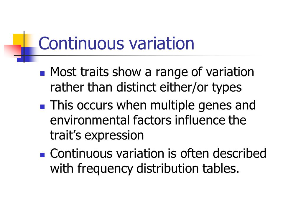 Continuous variation Most traits show a range of variation rather than distinct either/or types.
