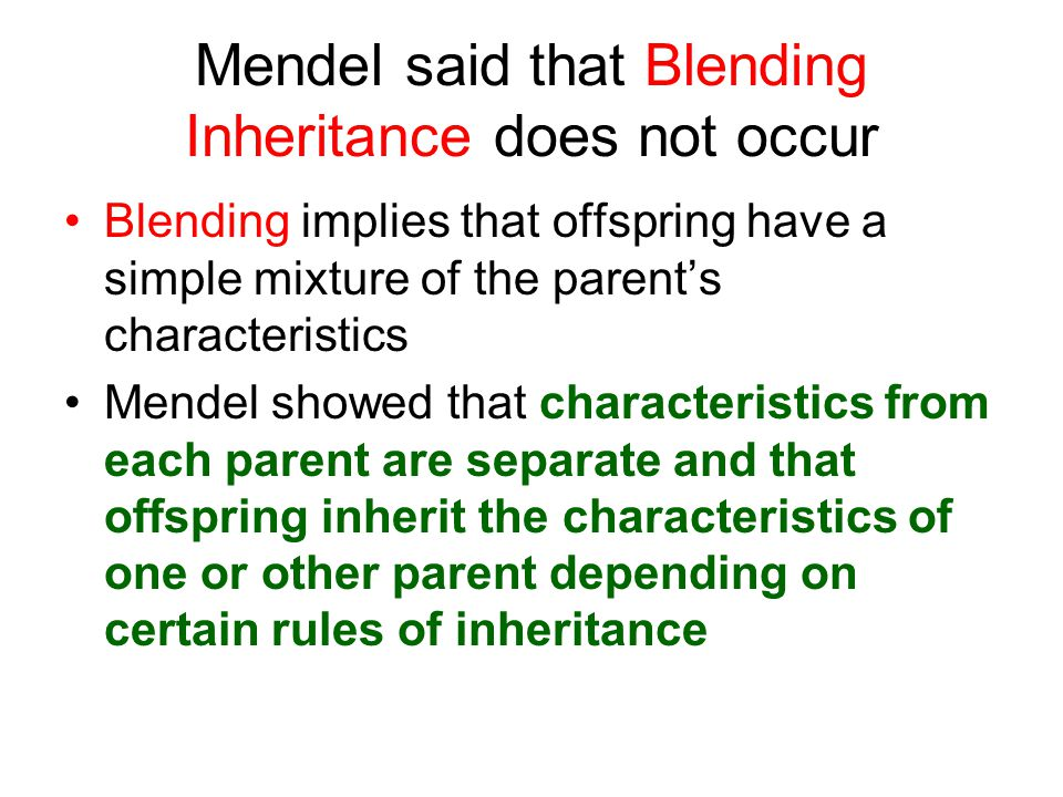 Mendel said that Blending Inheritance does not occur
