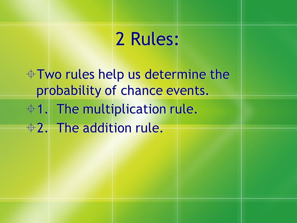 2 Rules: Two rules help us determine the probability of chance events.