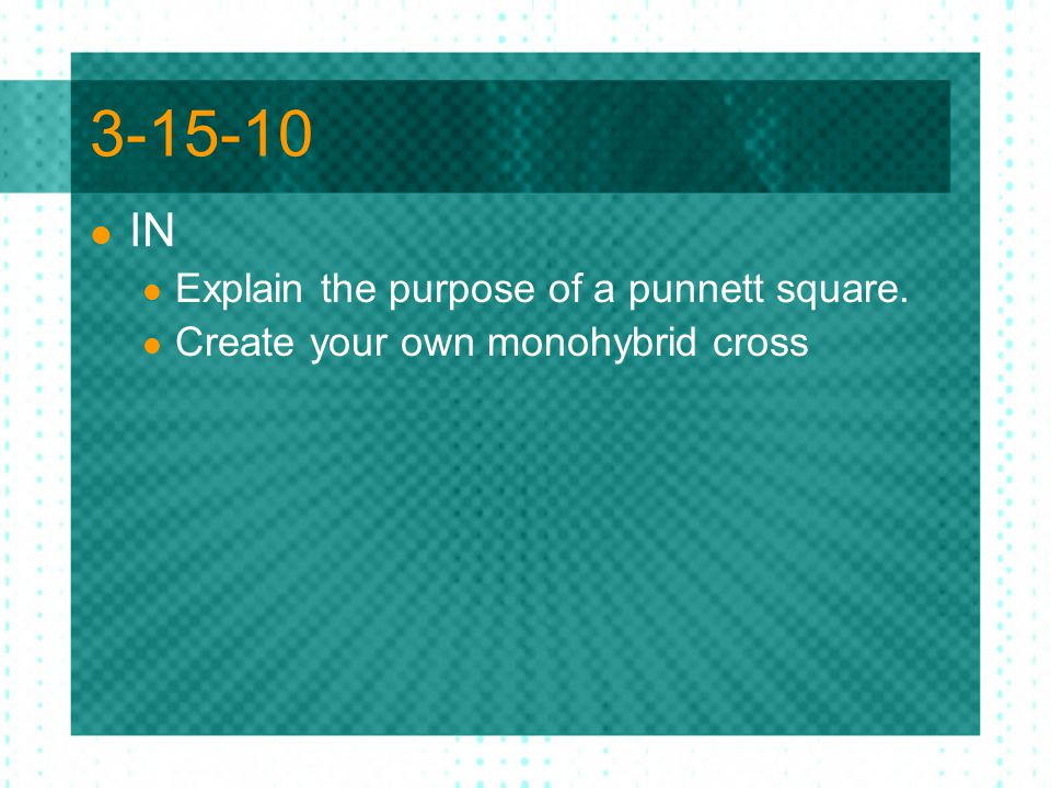 3-15-10 IN Explain the purpose of a punnett square.