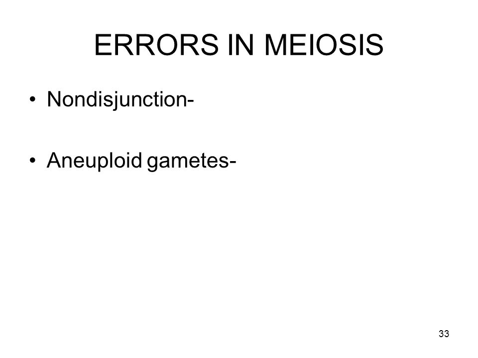 ERRORS IN MEIOSIS Nondisjunction- Aneuploid gametes-