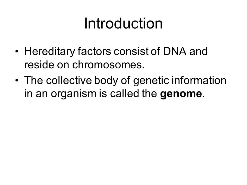 Introduction Hereditary factors consist of DNA and reside on chromosomes.