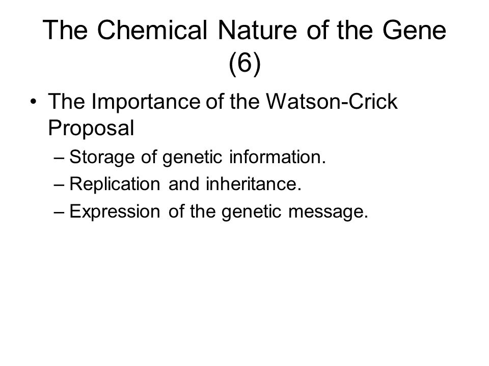The Chemical Nature of the Gene (6)