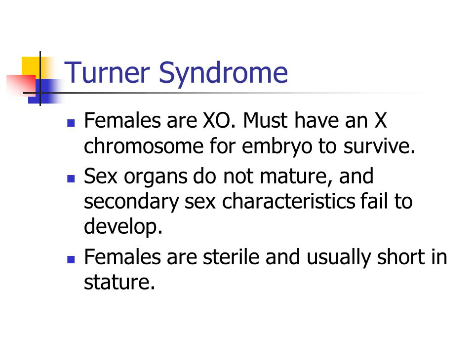 Turner Syndrome Females are XO. Must have an X chromosome for embryo to survive.