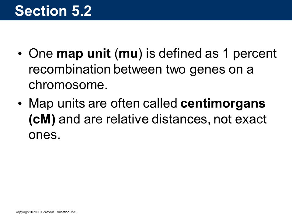Section 5.2 One map unit (mu) is defined as 1 percent recombination between two genes on a chromosome.