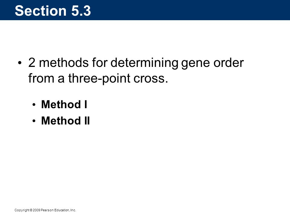 Section 5.3 2 methods for determining gene order from a three-point cross. Method I Method II