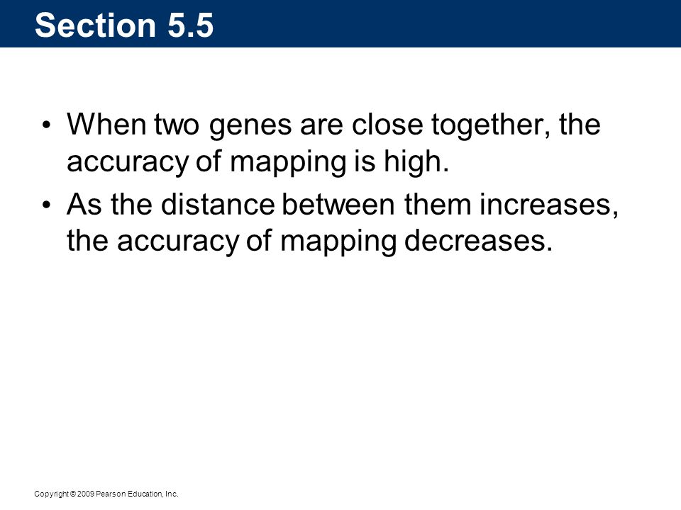 Section 5.5 When two genes are close together, the accuracy of mapping is high.
