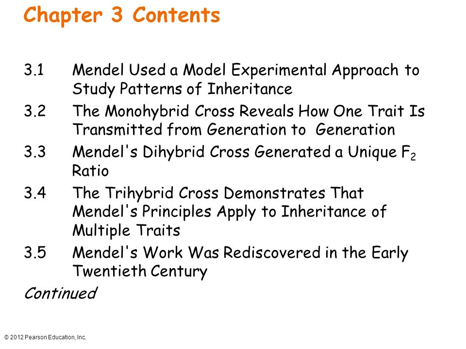 Chapter 3 Contents 3.1 Mendel Used a Model Experimental Approach to Study Patterns of Inheritance.