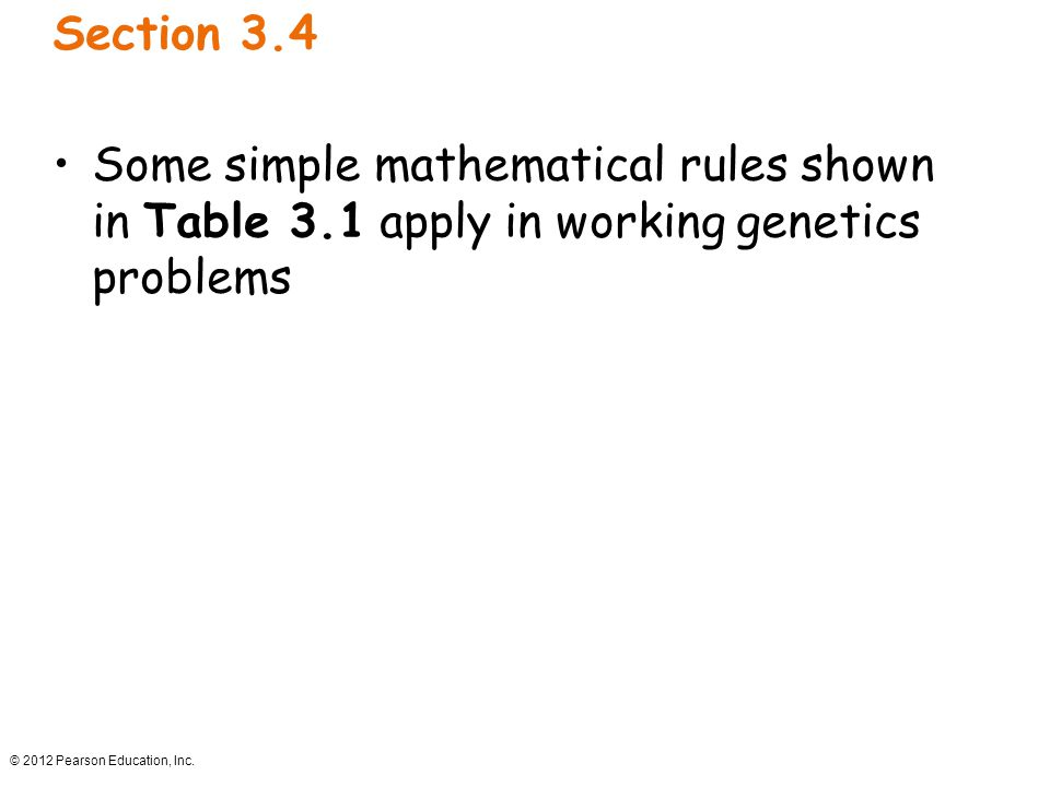 Section 3.4 Some simple mathematical rules shown in Table 3.1 apply in working genetics problems.