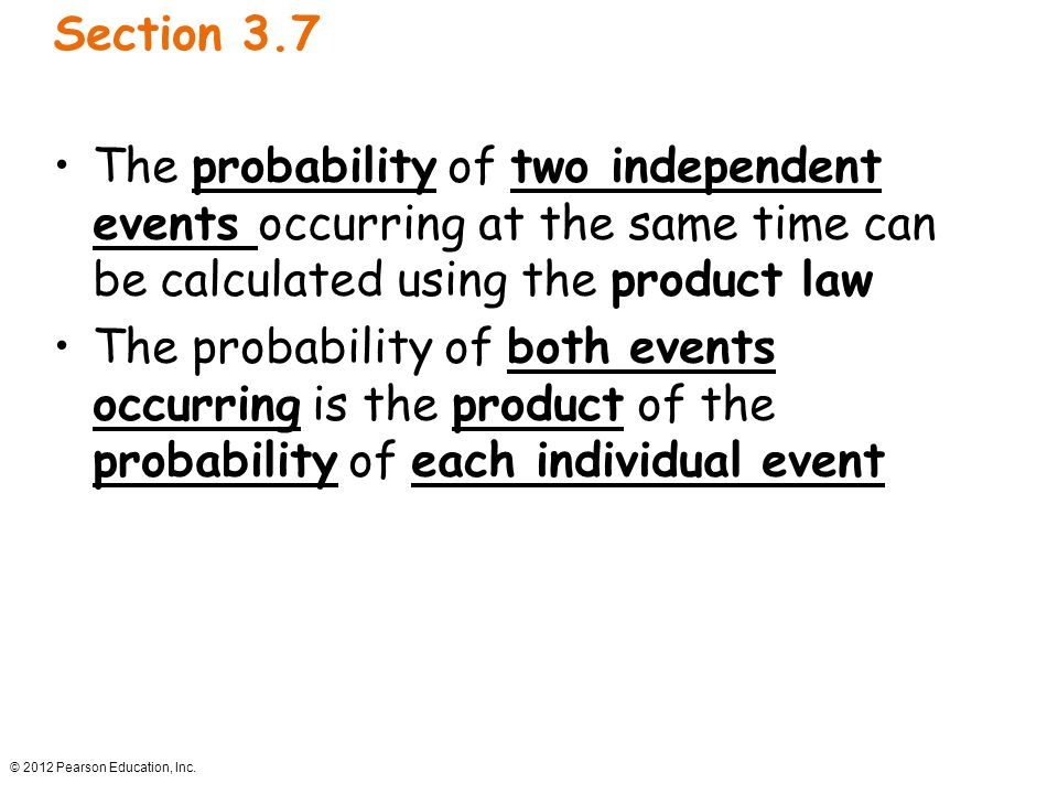Section 3.7 The probability of two independent events occurring at the same time can be calculated using the product law.