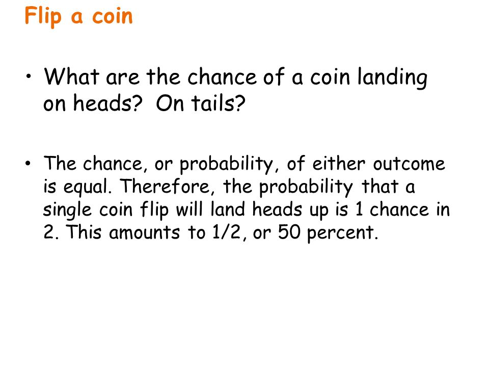 What are the chance of a coin landing on heads On tails