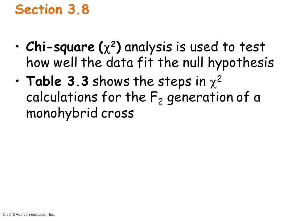 Section 3.8 Chi-square (2) analysis is used to test how well the data fit the null hypothesis.