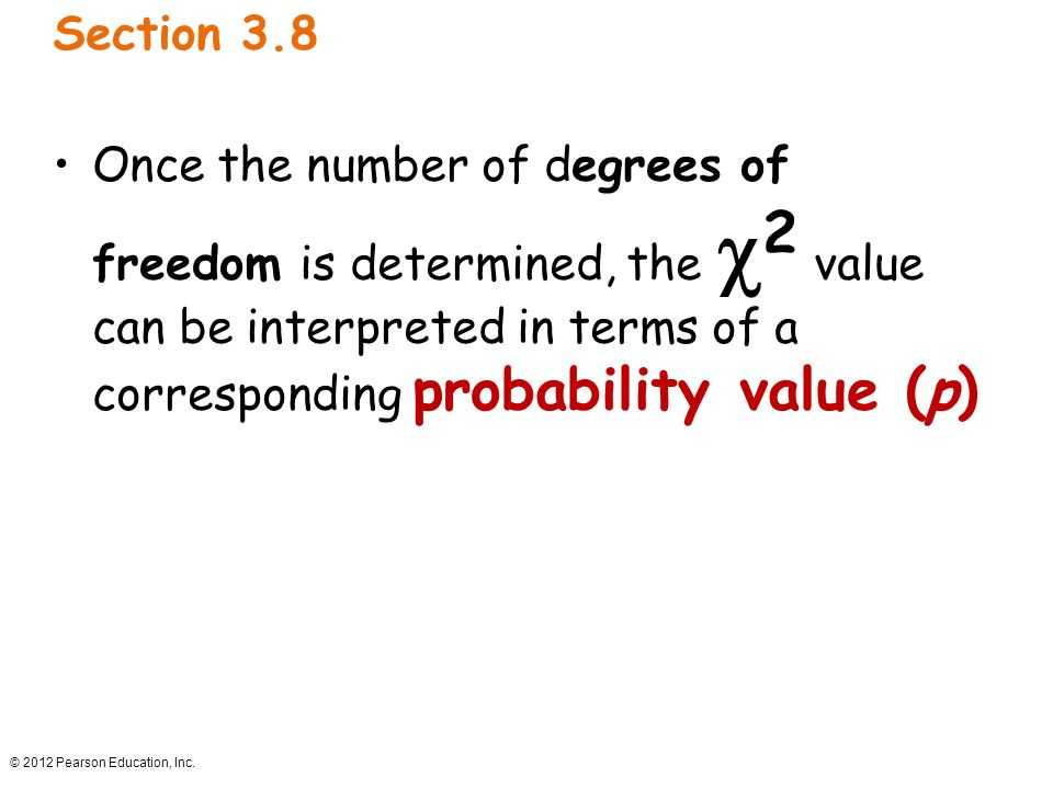 Section 3.8 Once the number of degrees of freedom is determined, the 2 value can be interpreted in terms of a corresponding probability value (p)