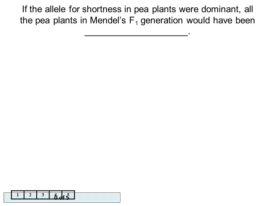If the allele for shortness in pea plants were dominant, all the pea plants in Mendel's F1 generation would have been ____________________.