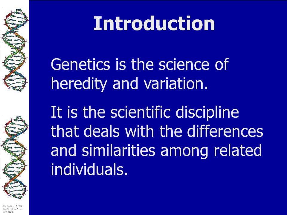 Introduction Genetics is the science of heredity and variation.