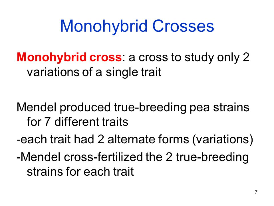 Monohybrid Crosses Monohybrid cross: a cross to study only 2 variations of a single trait.