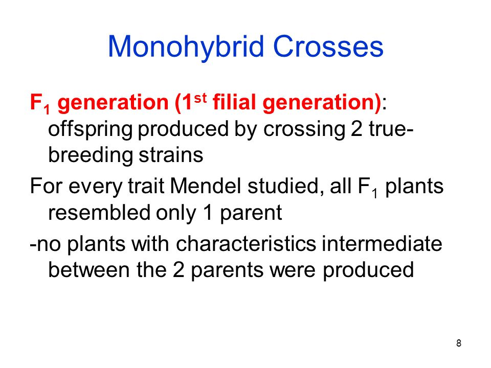 Monohybrid Crosses F1 generation (1st filial generation): offspring produced by crossing 2 true-breeding strains.
