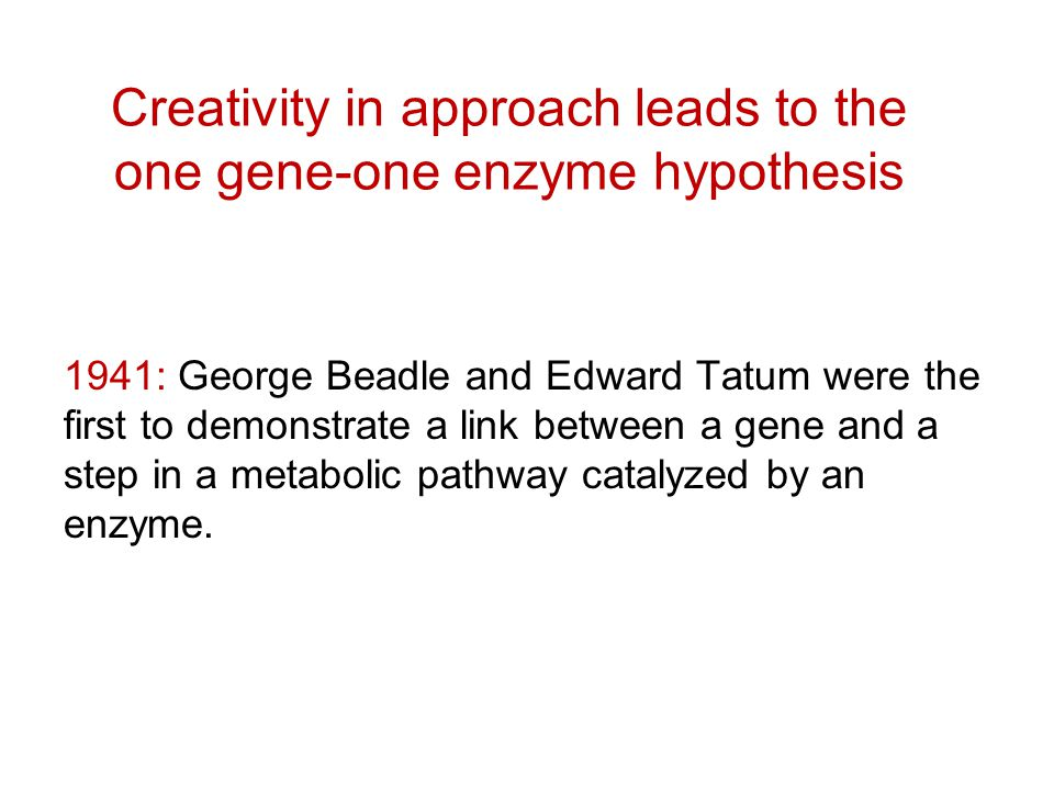 Creativity in approach leads to the one gene-one enzyme hypothesis