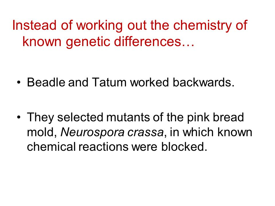 Instead of working out the chemistry of known genetic differences…