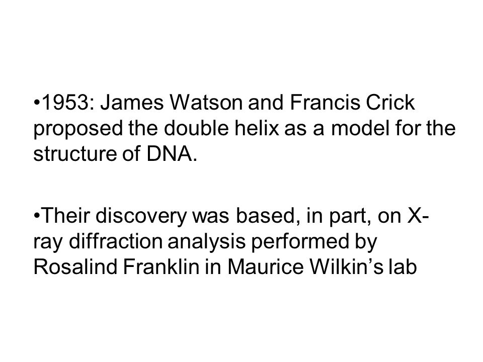 1953: James Watson and Francis Crick proposed the double helix as a model for the structure of DNA.