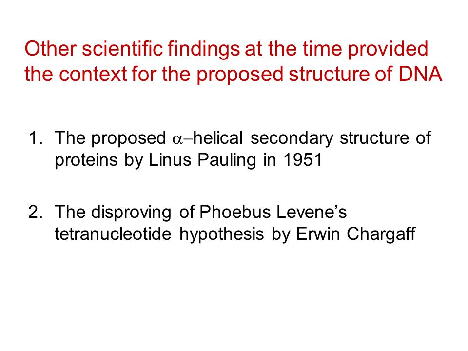Other scientific findings at the time provided the context for the proposed structure of DNA