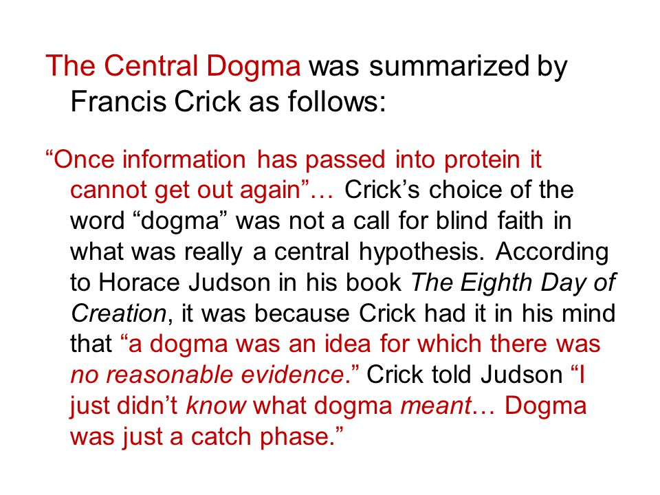 The Central Dogma was summarized by Francis Crick as follows:
