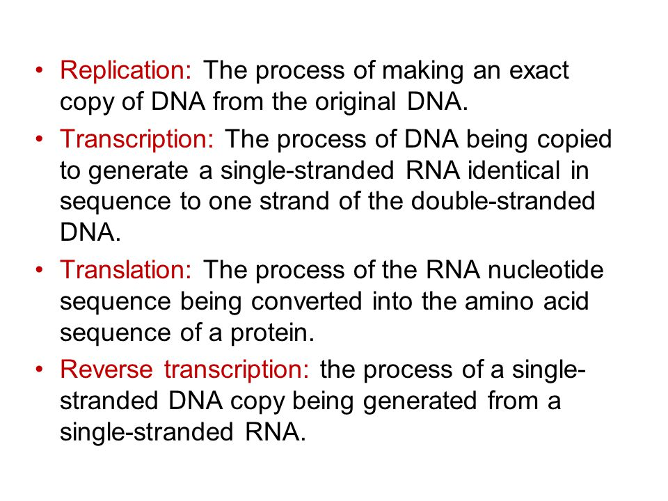 Replication: The process of making an exact copy of DNA from the original DNA.