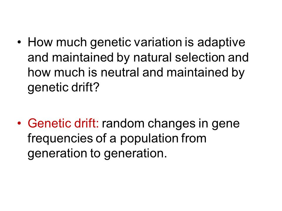 How much genetic variation is adaptive and maintained by natural selection and how much is neutral and maintained by genetic drift