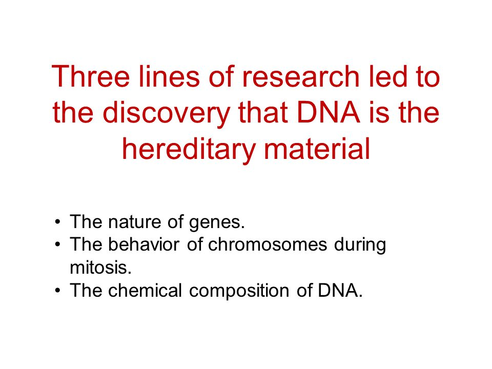 Three lines of research led to the discovery that DNA is the hereditary material