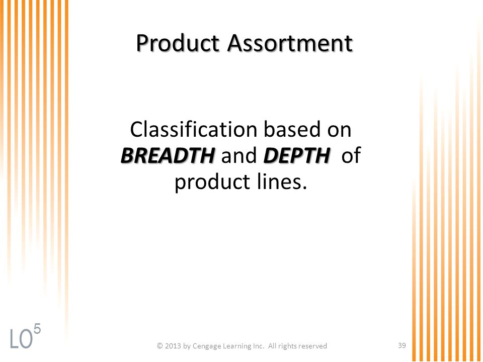 Chapter 15 Retailing Product Assortment. Classification based on BREADTH and DEPTH of product lines.