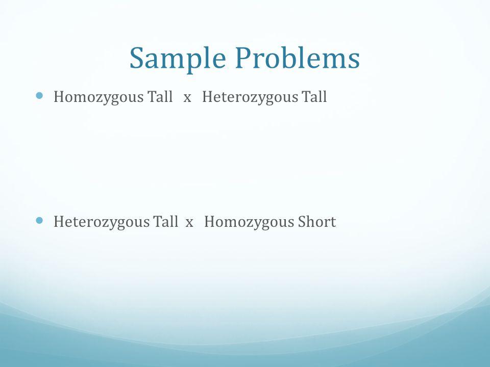 Sample Problems Homozygous Tall x Heterozygous Tall