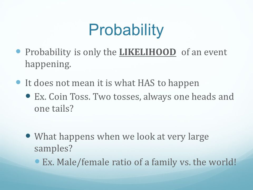 Probability Probability is only the LIKELIHOOD of an event happening.