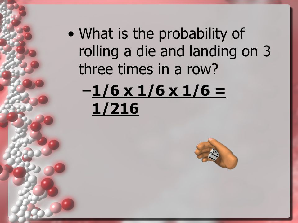 What is the probability of rolling a die and landing on 3 three times in a row