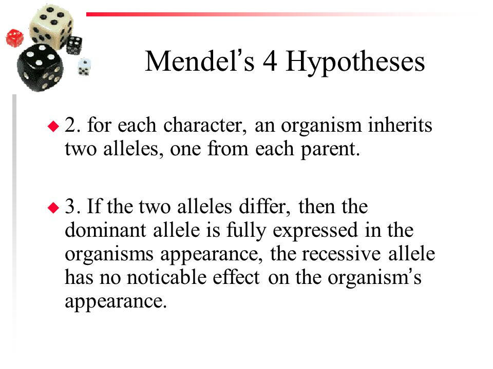 Mendel's 4 Hypotheses 2. for each character, an organism inherits two alleles, one from each parent.