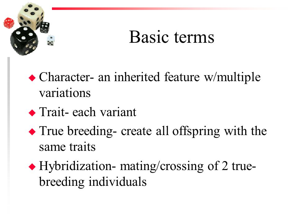 Basic terms Character- an inherited feature w/multiple variations