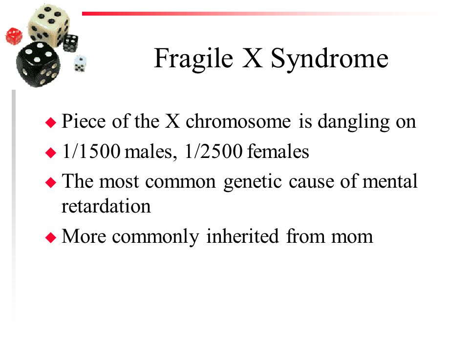 Fragile X Syndrome Piece of the X chromosome is dangling on