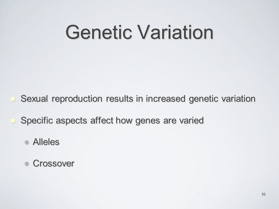 Genetic Variation Sexual reproduction results in increased genetic variation. Specific aspects affect how genes are varied.