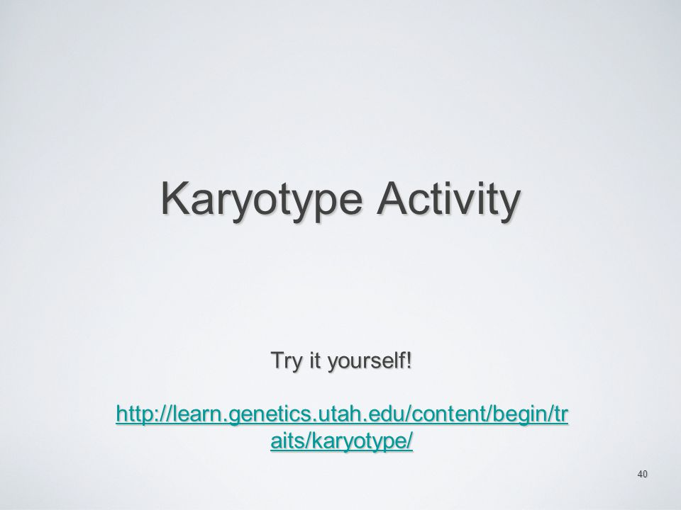 http://learn.genetics.utah.edu/content/begin/tr aits/karyotype/
