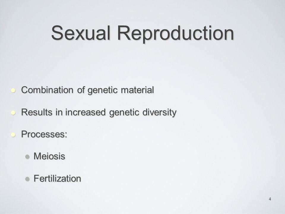 Sexual Reproduction Combination of genetic material