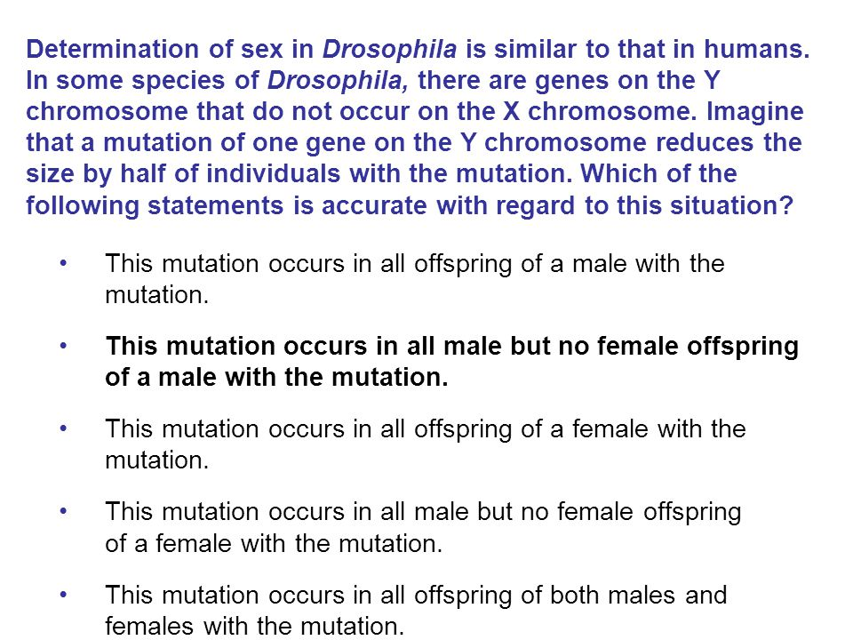 This mutation occurs in all offspring of a male with the mutation.