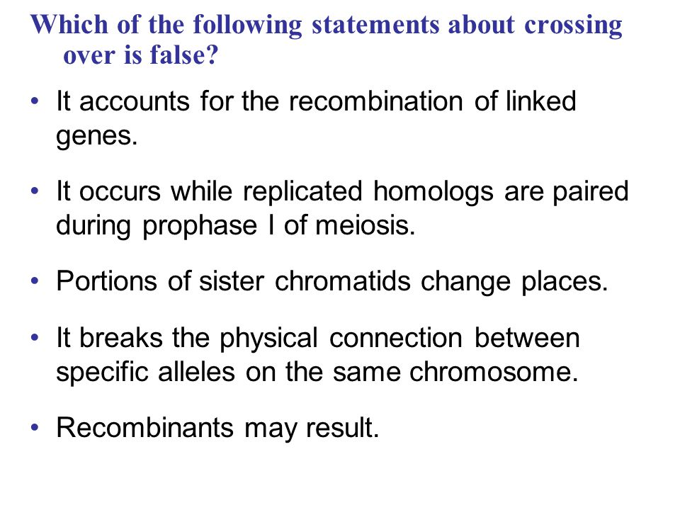 Which of the following statements about crossing over is false