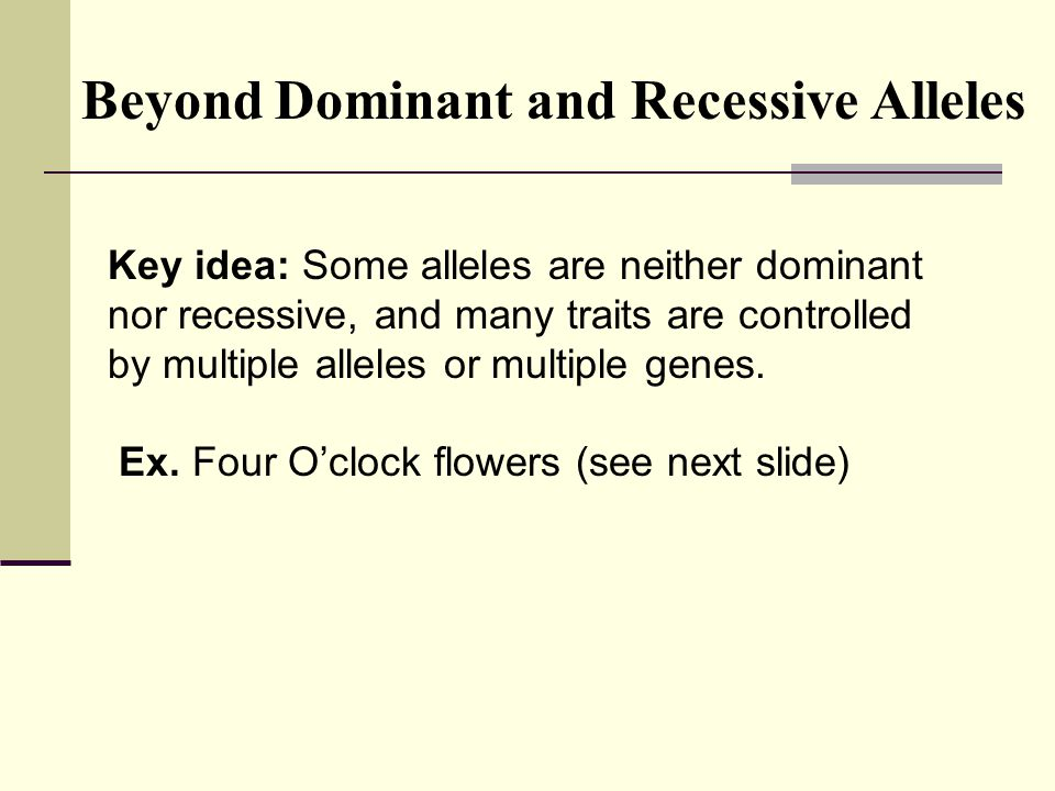 Beyond Dominant and Recessive Alleles