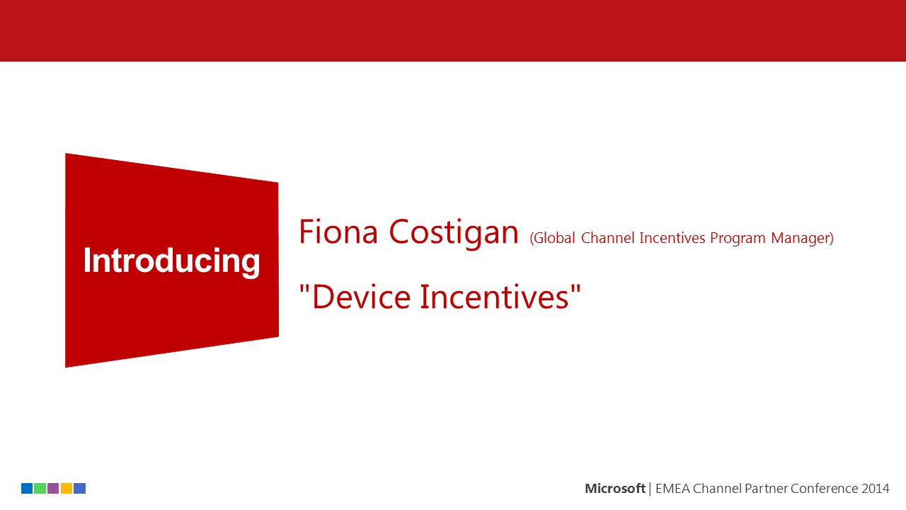 Introducing Fiona Costigan (Global Channel Incentives Program Manager) Device Incentives