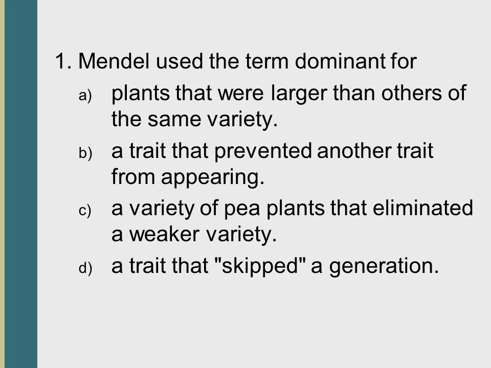 1. Mendel used the term dominant for