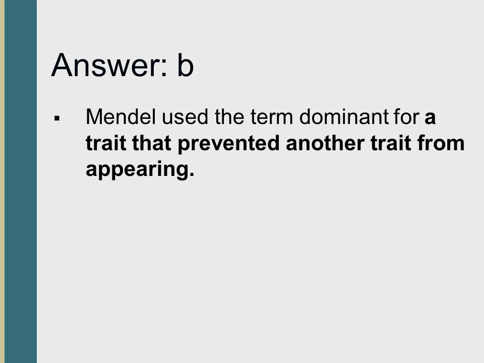 Answer: b Mendel used the term dominant for a trait that prevented another trait from appearing.