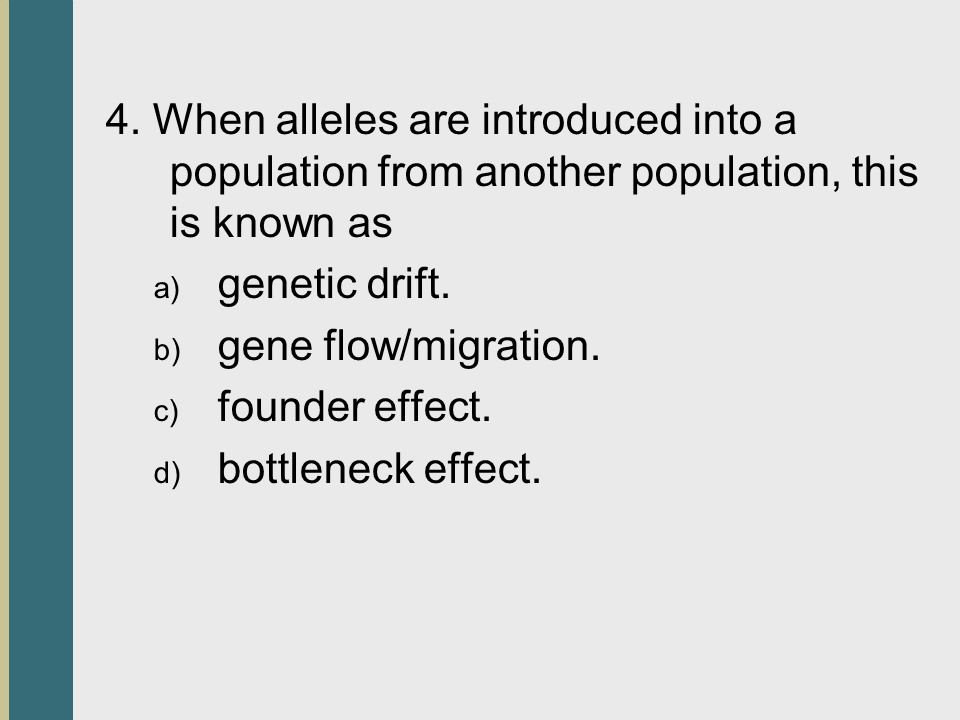 4. When alleles are introduced into a population from another population, this is known as