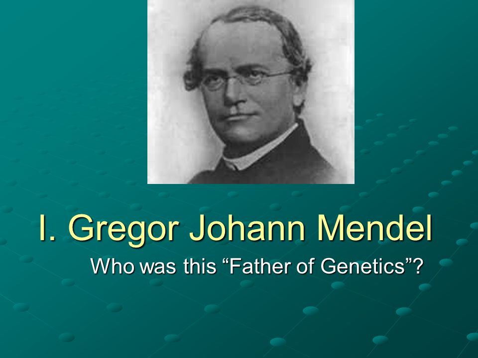 Who was this Father of Genetics